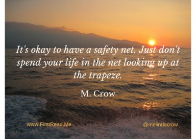 It's okay to have a safety net. Just don't spend all your time in the net looking up at the trapeze.1