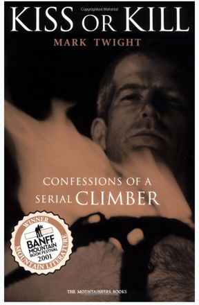 kiss or kill confessions of a serial climber by mark twight