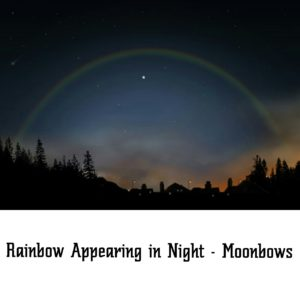 Rainbow in Night - Moonbows