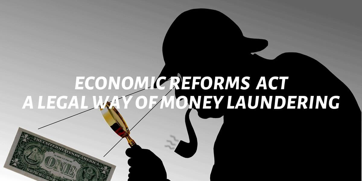Economic reforms act a legal way of money laundering