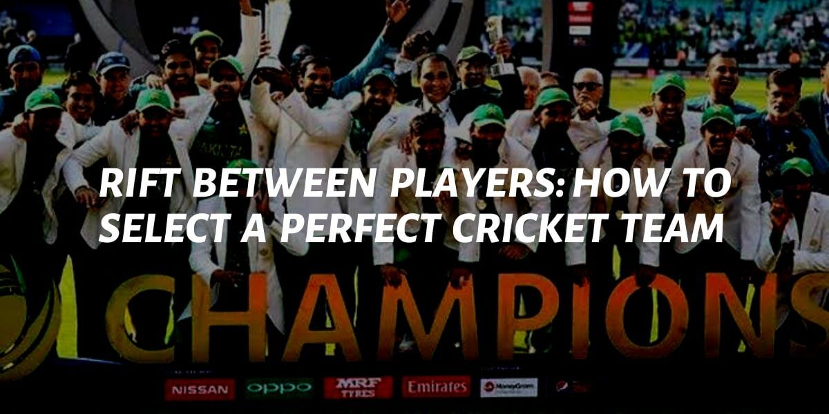 rift between players and how to select a perfect cricket team