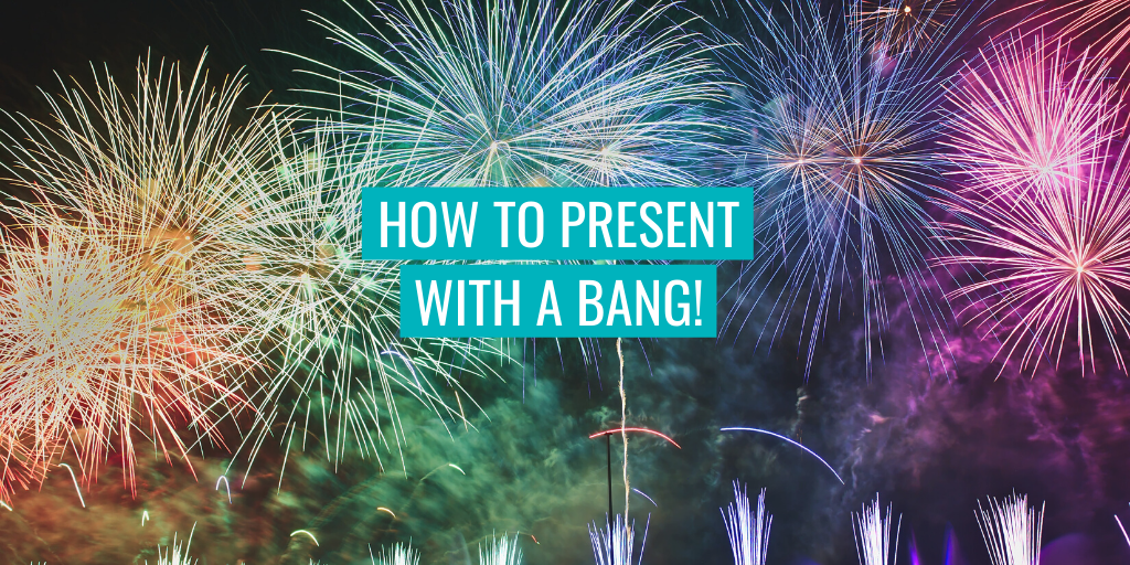 """Fireworks in the background. Text reads """"How to present with a bang!"""""""