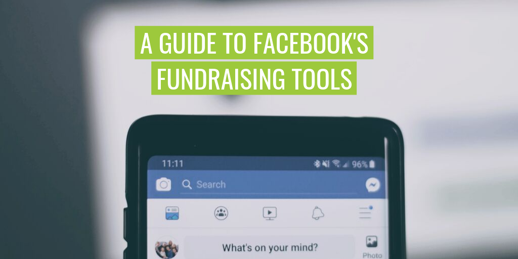 "A phone with Facebook newsfeed loaded. Text reads ""A guide to Facebook's fundraising tools""."