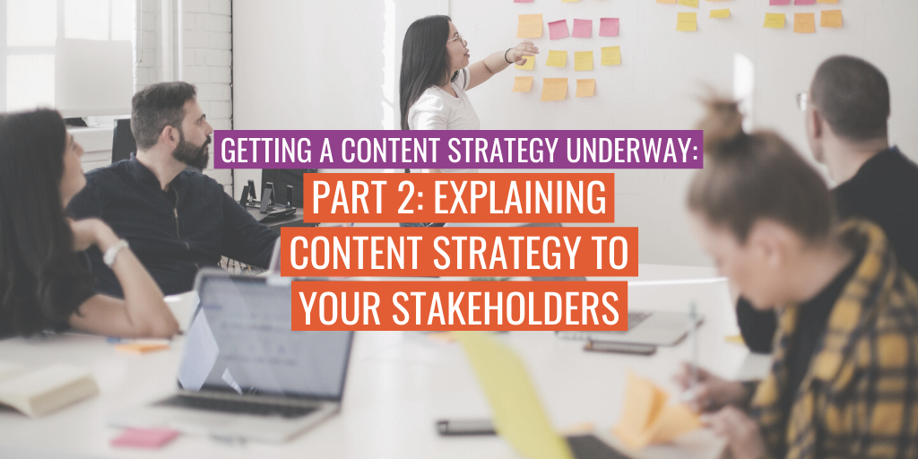 """A person presenting to a meeting. Text reads """"Getting a content strategy underway: Part 2: Explaining content strategy to your stakeholders""""."""