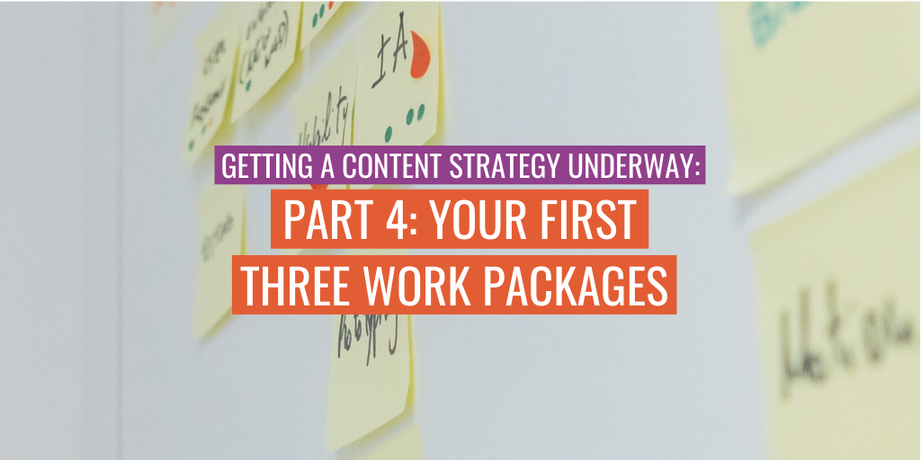 """Post-it notes stuck to a wall. Text reads """"Getting a content strategy underway (part 4): your first three work packages""""."""