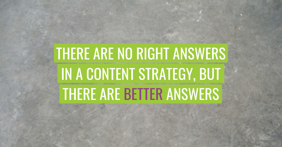 "Text reads ""There are no right answers in content strategy, but there are better answers""."