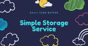 Simple Storage Service (S3) in AWS