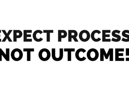 expect process, not outcome!