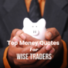 Top Money Quotes For Wise Traders