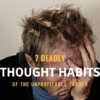 7 Deadly Thought Habits Of The Unprofitable Trader