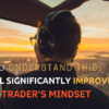 If You Understand This, You'll Significantly Improve Your Trader's Mindset