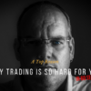 A Top Reason Why Trading Is So Hard For You —In 60 Seconds