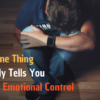 The One Thing Nobody Tells You About Emotional Control