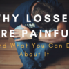 Why Losses Are Painful, And What You Can Do About It