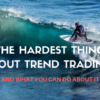 The Hardest Thing About Trend Trading — And What You Can Do About It