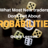 Quick Lesson -- What Most New traders Don't Get About Probabilities