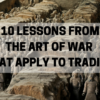 10 Lessons From The Art Of War by Sun Tzu That Apply To Trading