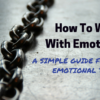 How To Work With Emotions – A Simple Guide For The Emotional Trader
