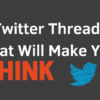 3 Twitter Threads That Will Make You Think