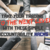 Take Your Trading to The Next Level with These Simple Accountability Hacks