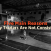 5 Main Reasons Why Traders Are Not Consistent