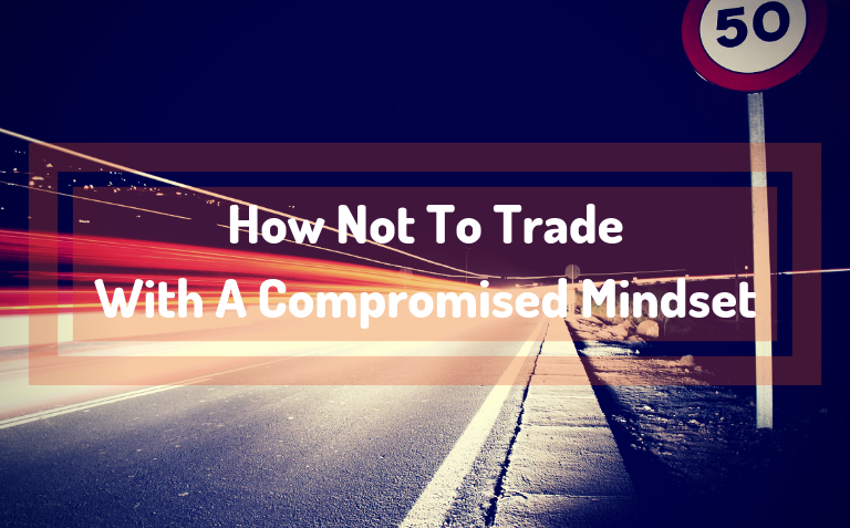 How Not To Trade With A Compromised Mindset