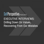 EXECUTIVE INTERVIEWS: Drilling Down On Values, Recovering From Our Mistakes