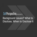 Background Issues? What to Disclose, When to Disclose It [PODCAST]