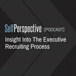 Insight Into The Executive Recruiting Process [PODCAST]