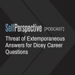 Threat of Extemporaneous Answers for Dicey Career Questions [PODCAST]