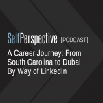 A Career Journey: From South Carolina to Dubai By Way of LinkedIn [PODCAST]