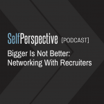 Bigger Is Not Better: Networking With Recruiters