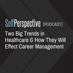 Two Big Trends in Healthcare & How They Will Effect Career Management