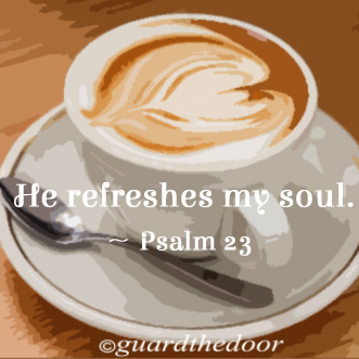 Coffee- He refreshes my soul