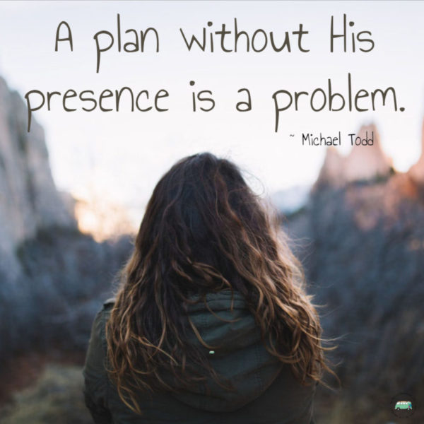A plan without His presence is a problem