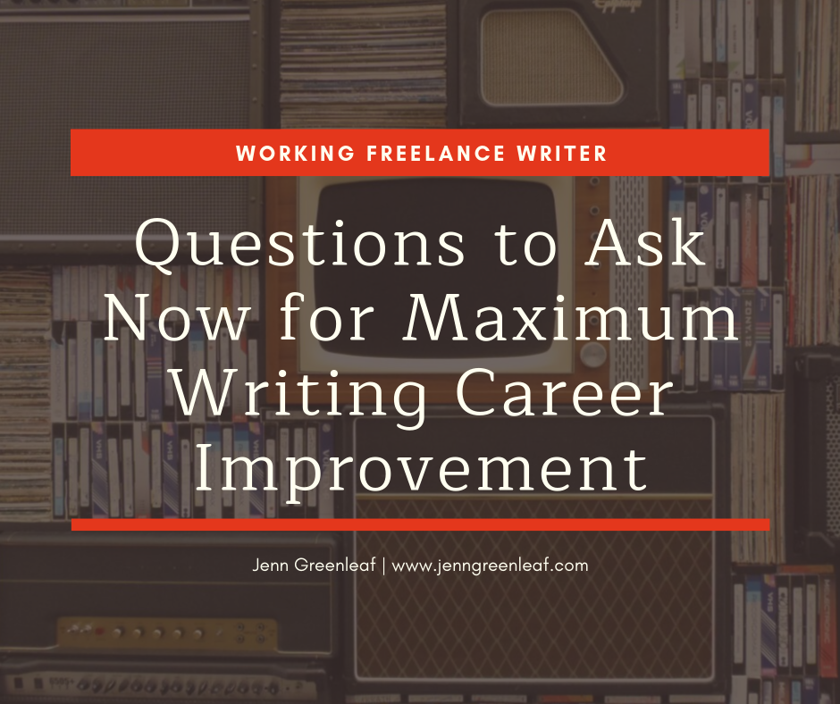 Questions to Ask Now for Maximum Writing Career Improvement