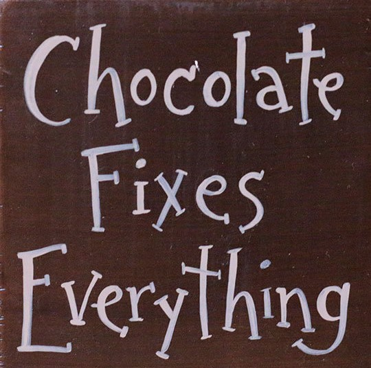 chocolate-fixes-everything-sign