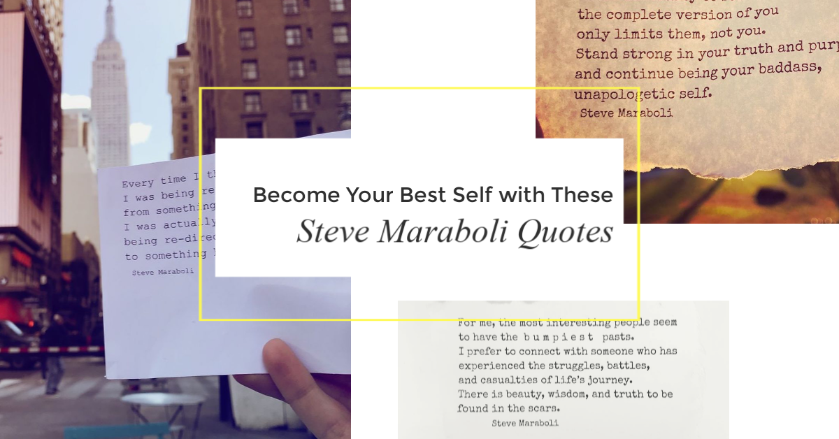 Become Your Best Self with These Steve Maraboli Quotes - A ...