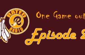 Rated R Radio: Episode 2 - Redskins Are One Game Out? (PODCAST)