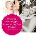 The Mindset Of Influential Mom Bloggers