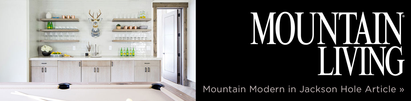 Mountain Modern in Jackson Hole, Mountain Living Article