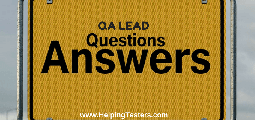 QA Lead interview questions, QA Lead, interview question and answers for QA Lead, QA Test Lead, Test Lead