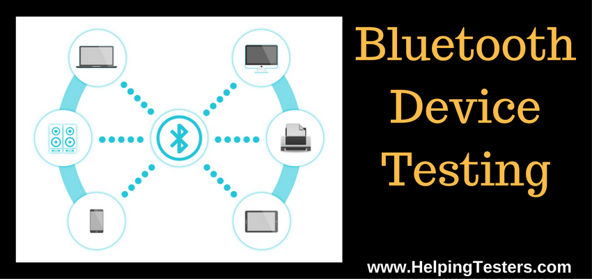 bluetooth device testing, bluetooth devices testing, testing bluetooth device, how to test bluetooth device