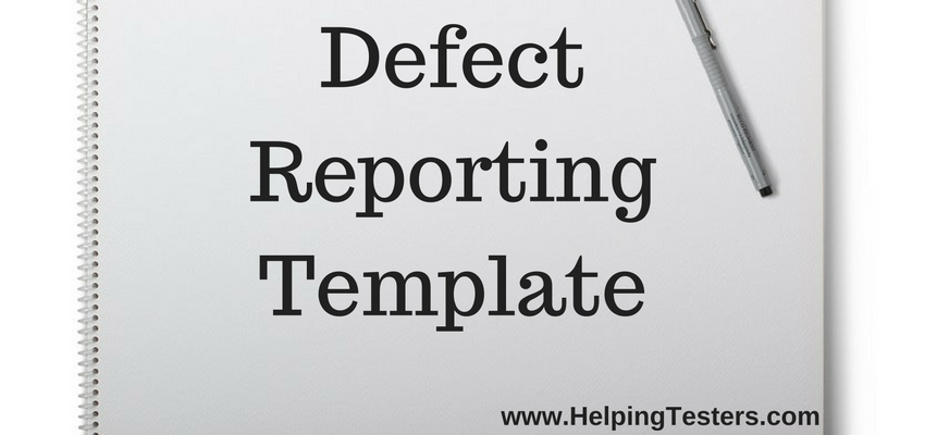 defect report, defect reporting template, effective defect report, effectively reporting defects, reporting defects, template for defect reporting