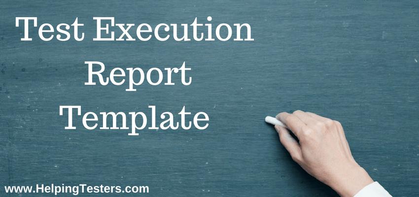 test execution reports, test execution report, sample test execution report, test execution report template, test execution report sample template, test summary report