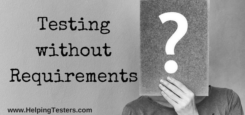 testing without requirements, no requirements to test, challenges when there is no requirement to test