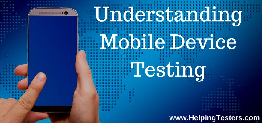 Mobile testing, mobile device testing, mobile device tests, mobile tests planning