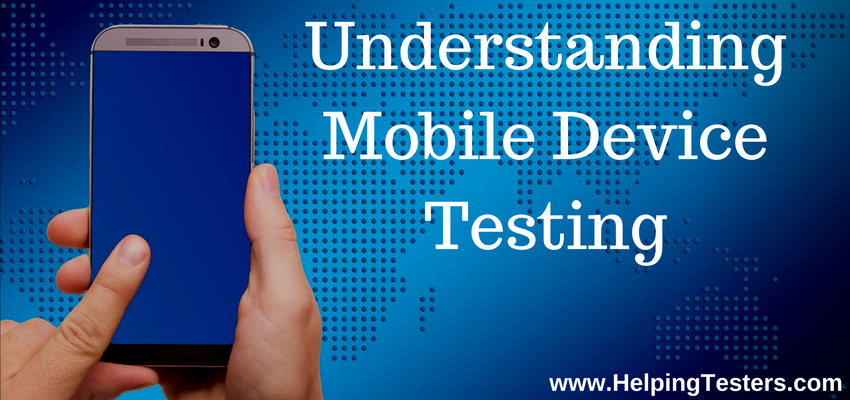 Mobile testing, mobile device testing, mobile device tests, mobile tests planning