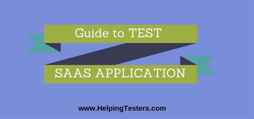 SaaS Applications, SaaS Application, Cloud based SaaS Application, Challenges in testing SaaS Applications, Automated testing tools for SaaS Application