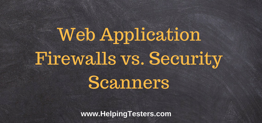 web application firewalls and security scanners, WAF, Security Scanners, web application firewalls, WAF vs Security Scanners